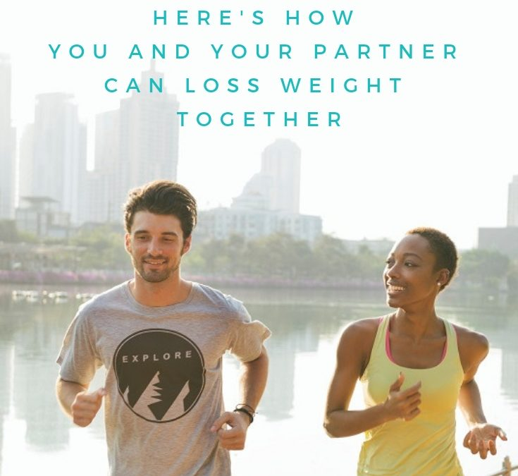 HERE'S HOW YOU AND YOUR PARTNER CAN LOSE WEIGHT TOGETHER